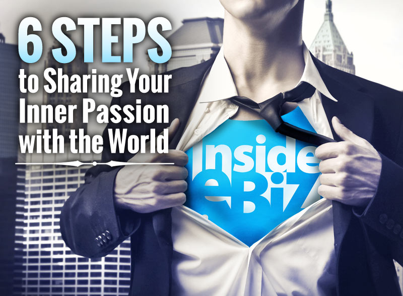 6 Steps to Sharing Your Inner Passion with the World